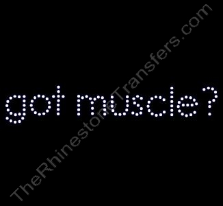 got muscle? - Rhinestone Transfer
