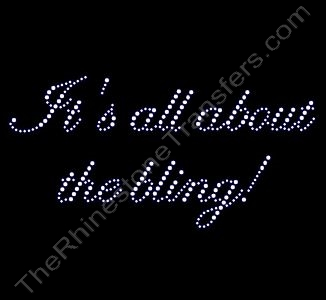 It's all about the bling! - Fancy Script - Rhinestone Transfer