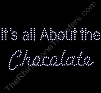It's all About the Chocolate - Rhinestone Transfer