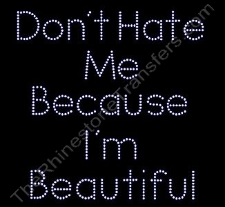 Don't Hate Me Because I'm Beautiful - Rhinestone Transfer