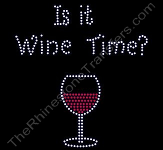 Is it Wine Time? with Red Wine - Rhinestone Transfer