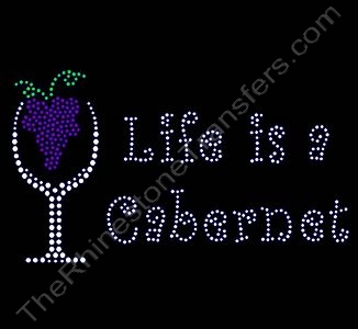 Life is a Cabernet - with Grapes In Wine Glass - Rhinestone Transfer
