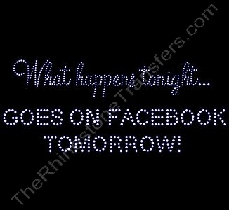What happens tonight... GOES ON FACEBOOK TOMORROW! - Rhinestone Transfer