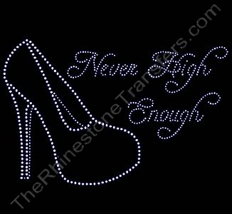 Never High Enough - with High Heel Shoe - Rhinestone Transfer