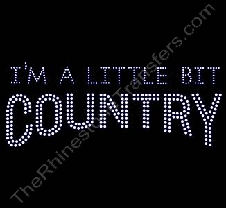 I'M A LITTLE BIT COUNTRY - Rhinestone Transfer