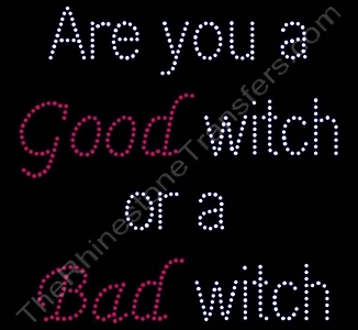 Are you a Good witch or a Bad witch - Rhinestone Transfer