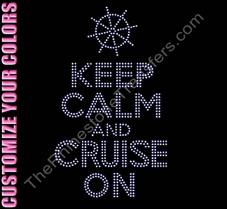 KEEP CALM AND CRUISE ON - With Ship Wheel - CUSTOMIZE YOUR COLORS - Rhinestone Transfer
