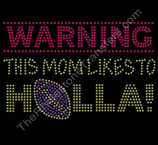 WARNING THIS MOM LIKES TO HOLLA - with Football - Topaz - Rhinestone Transfer