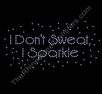 I Don't Sweat, I Sparkle - Rhinestone Transfer