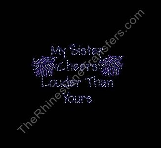 My Sister Cheers Louder Than Yours - Rhinestone Transfer