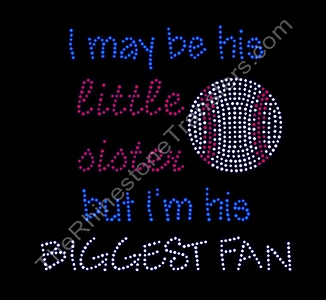 I May Be His Little Sister But I'm His Biggest Fan - With Baseball - Rhinestone Transfer