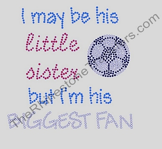 I May Be His Little Sister But I'm His Biggest Fan - With Soccer Ball - Rhinestone Transfer