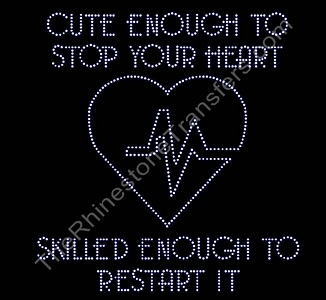 Cute Enough To Stop Your Heart - Skilled Enough to Restart It - Nurse - Rhinestone Transfer
