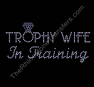 Trophy Wife In Training - Rhinestone Transfer