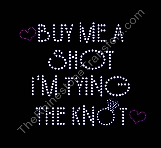 Buy Me A Shot I'm Tying The Knot - Rhinestone Transfer