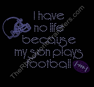 I Have No Life Because My Son Plays Football - Rhinestone Transfer