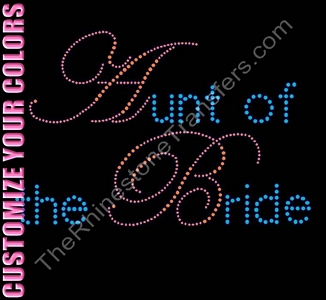 Aunt of the Bride - Large - CUSTOMIZE YOUR COLORS - Rhinestone Transfer
