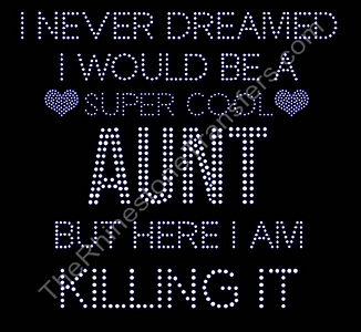 I Never Dreamed I Would Be A Super Cool Aunt But Here I Am Killing It - Rhinestone Transfer