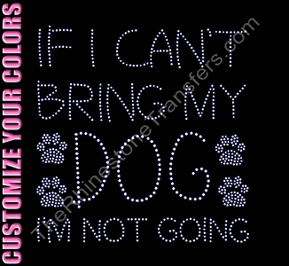 If I Can't Bring My Dog I'm Not Going - Paw Prints - CUSTOMIZE YOUR COLORS - Rhinestone Transfer