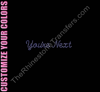 You're Next - CUSTOMIZE YOUR COLORS - Rhinestone Transfer