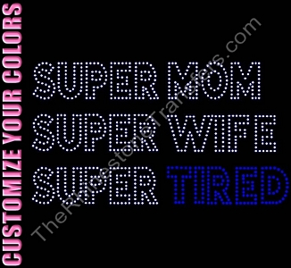 SUPER MOM SUPER WIFE SUPER TIRED - CUSTOMIZE YOUR COLORS - Rhinestone Transfer