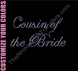 Cousin of the Bride - Fancy Script - CUSTOMIZE YOUR COLORS - Rhinestone Transfer