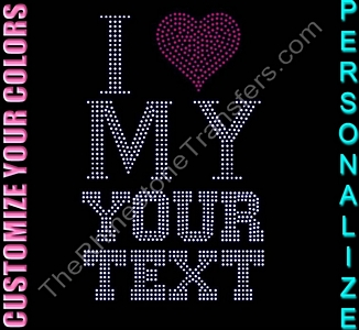 I HEART MY - Personalized - CUSTOMIZE YOUR COLORS - Rhinestone Transfer