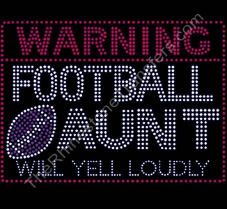 WARNING FOOTBALL AUNT WILL YELL LOUDLY - with Football - Rhinestone Transfer