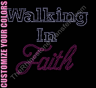 Walking In Faith - CUSTOMIZE YOUR COLORS - Rhinestone Transfer