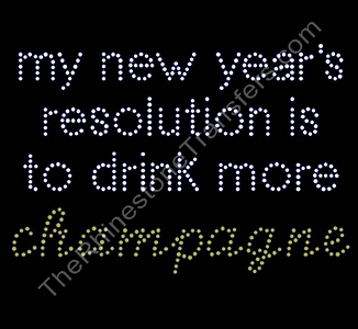 My New Year's Resolution Is To Drink More Champagne - Rhinestone Transfer
