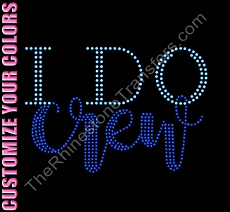 I DO Crew - CUSTOMIZE YOUR COLORS - Rhinestone Transfer