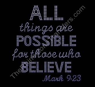 All Things Are Possible For Those Who Believe - Mark 9:23 - Rhinestone Transfer