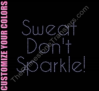 Sweat Don't Sparkle! - CUSTOMIZE YOUR COLORS - Rhinestone Transfer