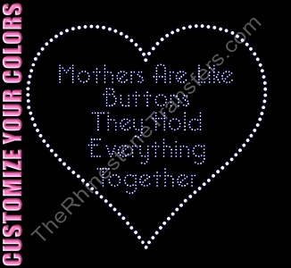 Mothers Are Like Buttons They Hold Everything Together - CUSTOMIZE YOUR COLORS - Rhinestone Transfer