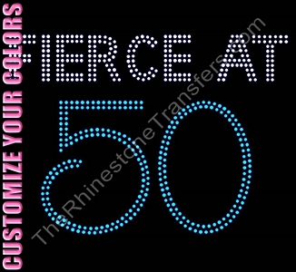 Fierce At 50 - CUSTOMIZE YOUR COLORS - Rhinestone Transfer