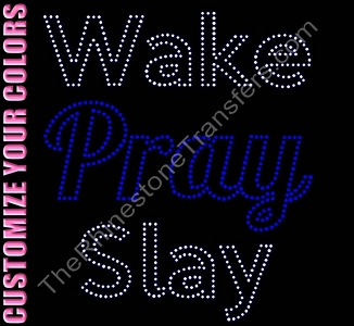 Wake Pray Slay - CUSTOMIZE YOUR COLORS - Rhinestone Transfer