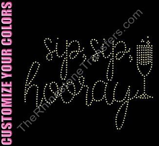 Sip, Sip Hooray - CUSTOMIZE YOUR COLORS - Rhinestone Transfer