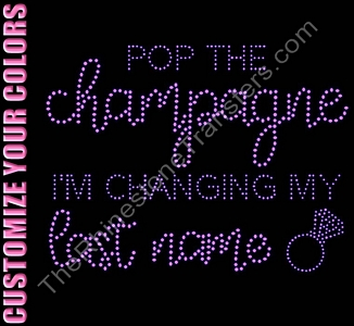 Pop the Champagne - I'm Changing My Last Name - CUSTOMIZE YOUR COLORS - Rhinestone Transfer