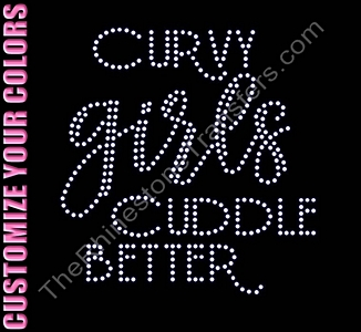 Curvy Girls Cuddle Better - CUSTOMIZE YOUR COLORS - Rhinestone Transfer