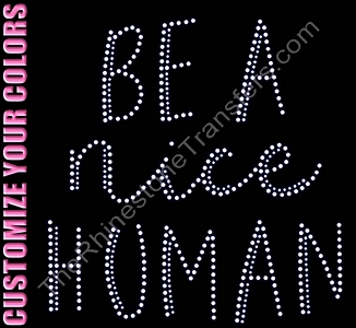 Be A Nice Human - CUSTOMIZE YOUR COLORS - Rhinestone Transfer