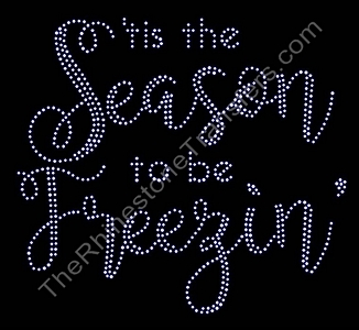 'Tis The Season To Be Freezin' - Rhinestone Transfer