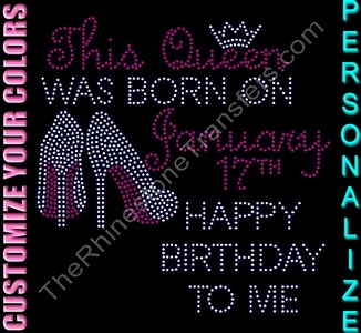 This Queen Was Born On Birthday - Happy Birthday to me! - with Shoes - Personalized - CUSTOMIZE YOUR COLORS - Rhinestone Transfer